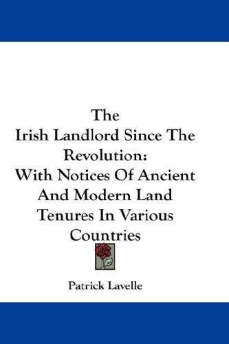 The Irish landlord since the revolution by Patrick Lavelle