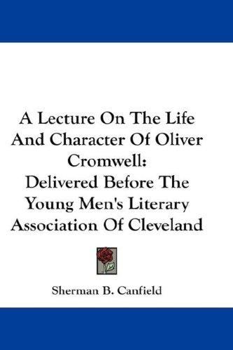 A Lecture On The Life And Character Of Oliver Cromwell by Sherman B. Canfield
