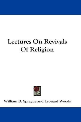 Lectures On Revivals Of Religion by William B. Sprague