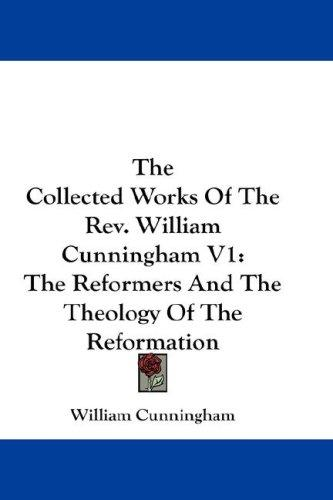 The Collected Works Of The Rev. William Cunningham V1 by William Cunningham