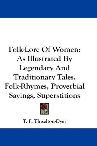 Folk-Lore Of Women by T. F. Thiselton Dyer