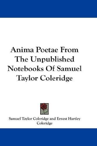Anima Poetae From The Unpublished Notebooks Of Samuel Taylor Coleridge