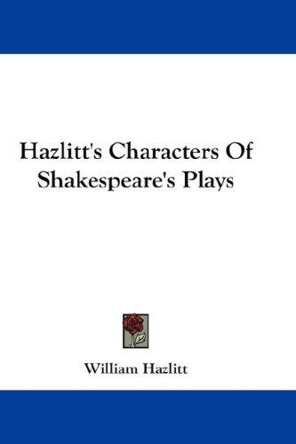 Hazlitt's Characters Of Shakespeare's Plays by William Hazlitt