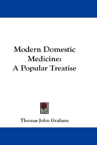 Modern domestic medicine by Thomas John Graham