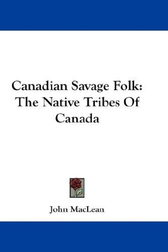 Canadian Savage Folk by John MacLean