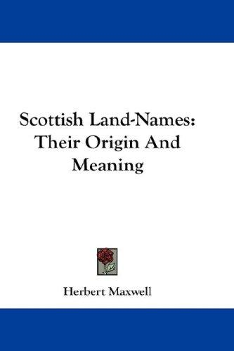 Scottish Land-Names by Herbert Maxwell