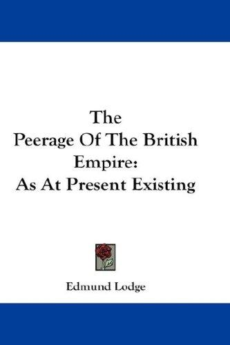 The Peerage Of The British Empire by Edmund Lodge