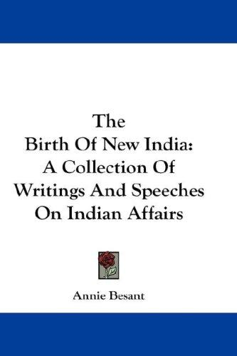 The Birth Of New India by Annie Wood Besant