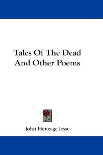 Tales Of The Dead And Other Poems by Jesse, John Heneage