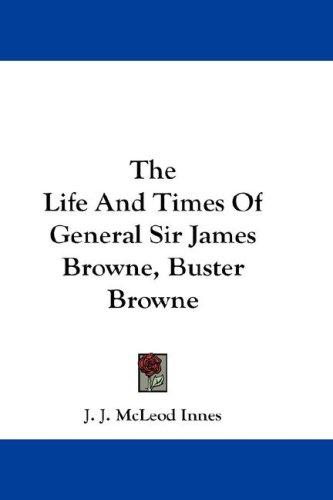 The Life And Times Of General Sir James Browne, Buster Browne