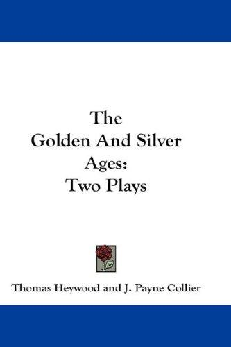 The Golden And Silver Ages by Thomas Heywood