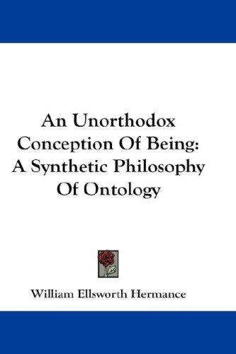 An unorthodox conception of being by William Ellsworth Hermance