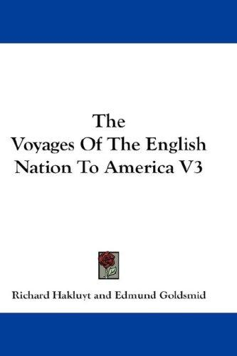 The Voyages Of The English Nation To America V3 by Richard Hakluyt