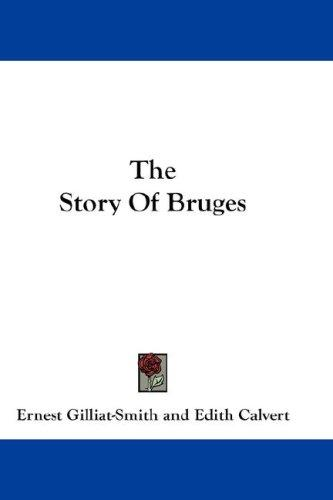 The story of Bruges by Ernest Gilliat-Smith