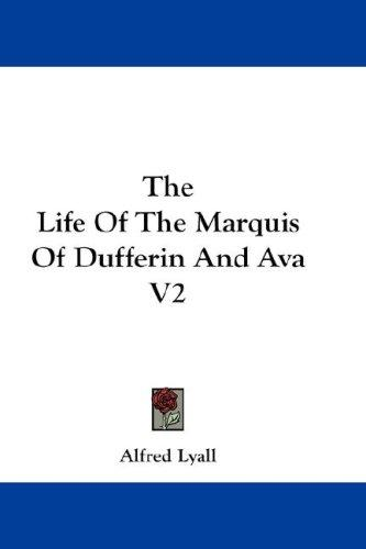 The Life Of The Marquis Of Dufferin And Ava V2 by Alfred Lyall