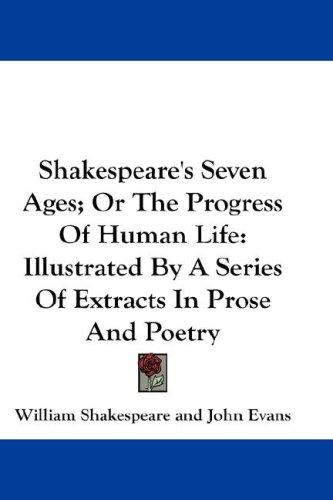 Shakespeare's Seven Ages; Or The Progress Of Human Life by William Shakespeare