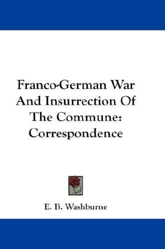 Franco-German War And Insurrection Of The Commune by E. B. Washburne