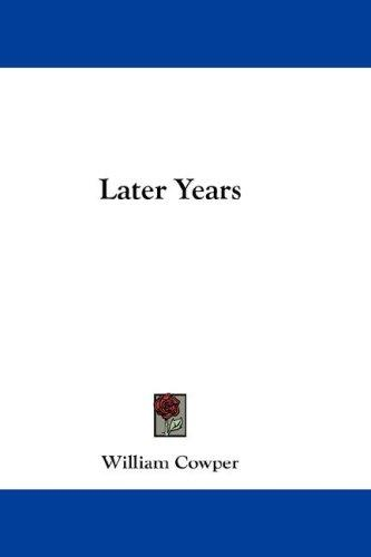 Later Years by Cowper, William