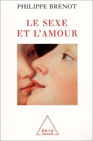 Le sexe et l'amour by Philippe Brenot