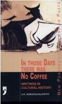 In Those Days There was No Coffee by A.R. Venkatachalapathy