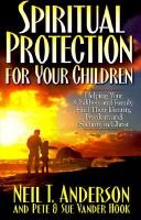 Spiritual protection for your children by Neil T. Anderson