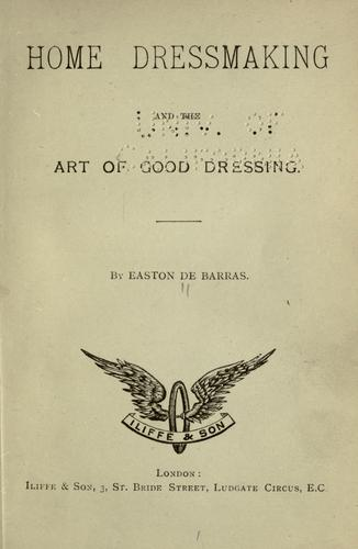 Home dressmaking and the art of good dressing by Easton De Barras
