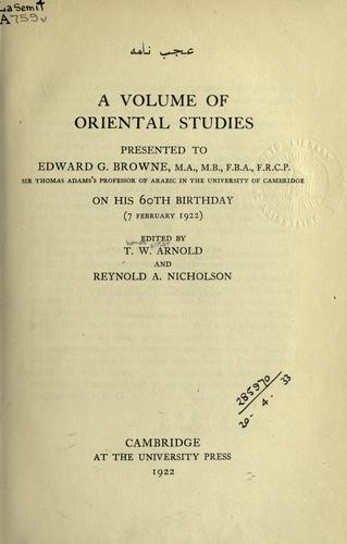 A volume of oriental studies presented to Edward G. Browne on his 60th birthday (7 February 1922) by edited by T.W. Arnold and Reynold A. Nicholson.