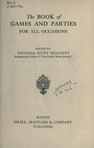The book of games and parties for all occasions by Theresa Hunt Wolcott
