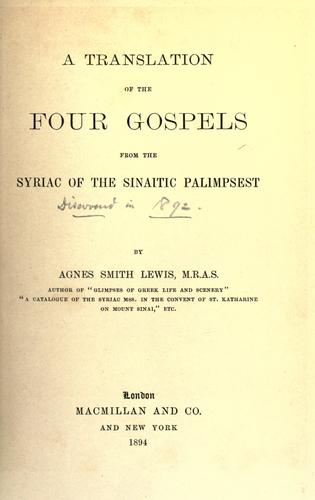 A translation of the four Gospels, from the Syriac of the Sinaitic palimpsest by by Agnes Smith Lewis.