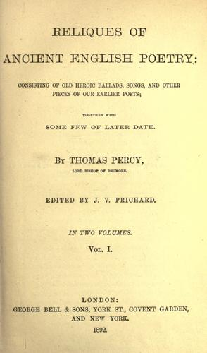 Reliques of Ancient English poetry, consisting of old heroic ballads, songs and other pieces of our earlierpoets together with some few of later date by Thomas Percy