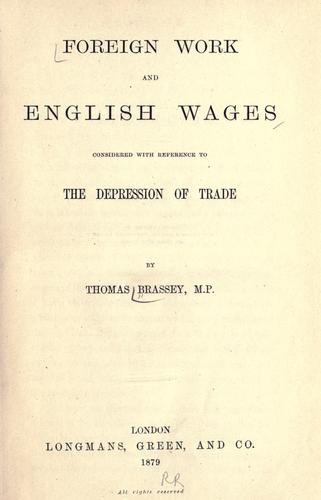 Foreign work and English wages considered with reference to the depression of trade by Thomas Brassey 1st Earl Brassey