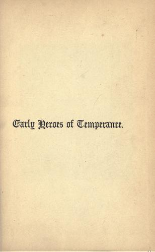 The early heroes of the temperance reformation by Logan, William