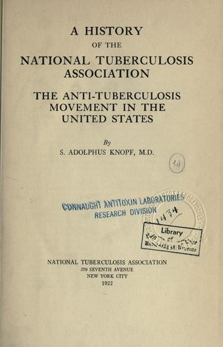 A history of the National Tuberculosis Association by Sigard Adolphus Knopf