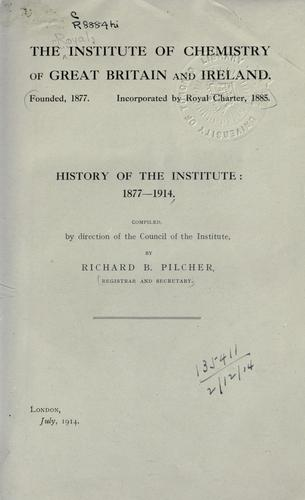 History of the Institute, 1877-1914 by [Royal] Institute of Chemistry of Great Britain and Ireland.