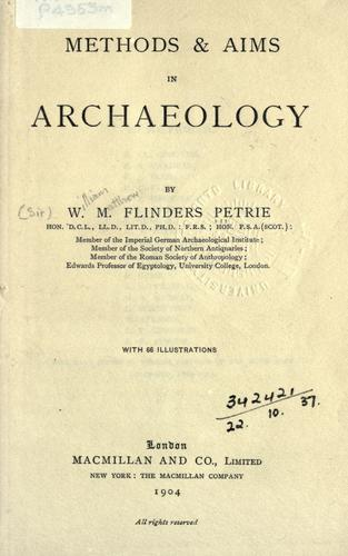 Methods & aims in archaeology by W. M. Flinders Petrie