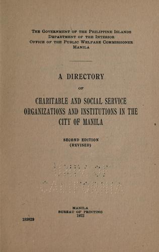 A directory of charitable and social service organizations and institutions in the city of Manila by Philippines. Office of Public Welfare Commissioner.