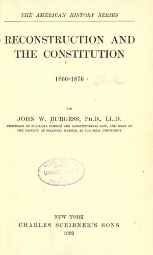 Reconstruction and the Constitution, 1866-1876 by John William Burgess