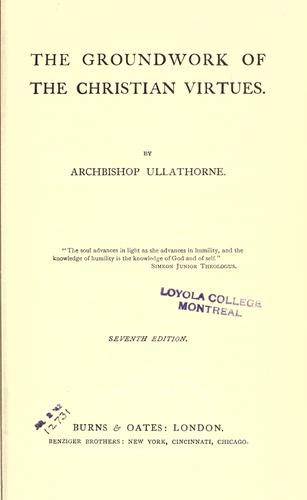 The groundwork of the Christian virtues by William Bernard Ullathorne