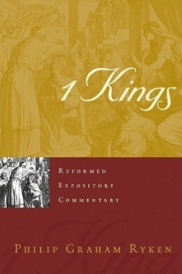 1 Kings (Reformed Expository Commentary) by Ryken, Philip