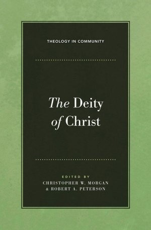 Deity of Christ by Morgan, Christopher & Peterson
