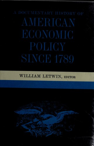 A documentary history of American economic policy since 1789 by William Letwin
