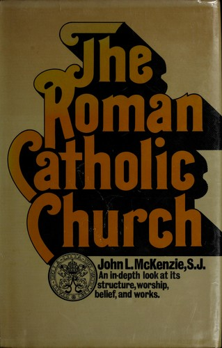 The Roman Catholic Church by John L. McKenzie