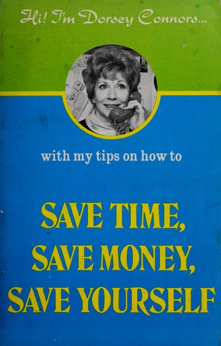 Save time, save money, save yourself by Dorsey Connors