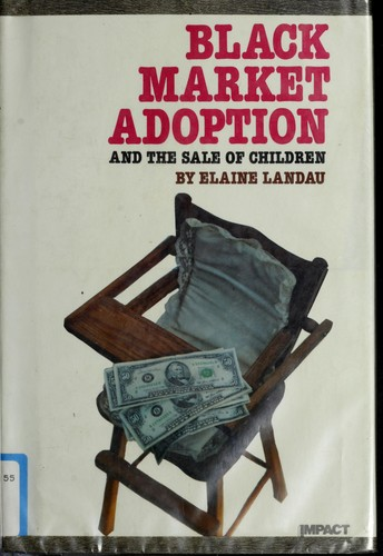 Black market adoption and the sale of children by Elaine Landau