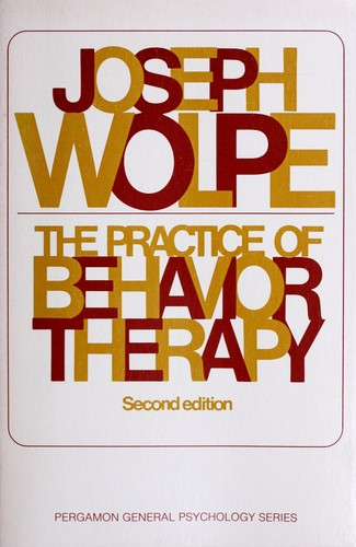 The practice of behavior therapy. by Joseph Wolpe