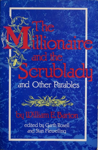The millionaire and the scrublady, and other parables by William Eleazar Barton