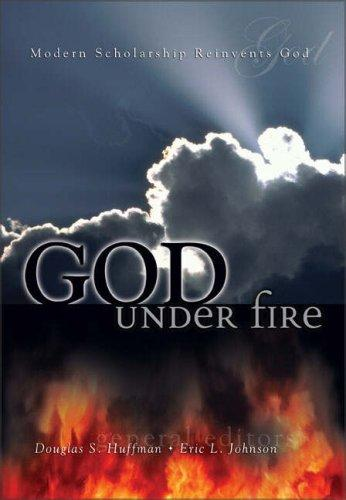 God under Fire:Modern Scholarship Reinvents God by Huffman, Douglas S.