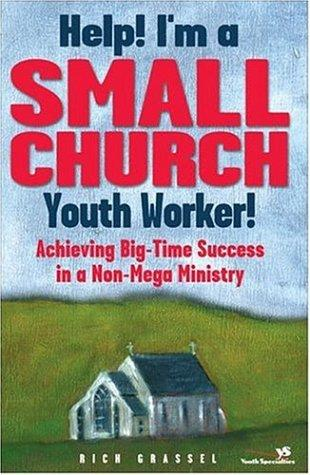 Help! I'm a Small Church Youth Worker! by Rich Grassel