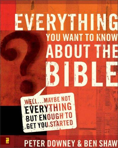 Everything you want to know about the Bible by Peter Downey