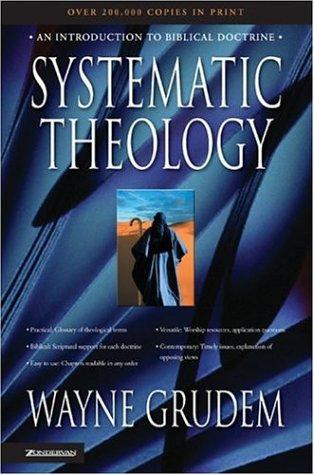 Systematic Theology: An Introduction to Biblical Doctrine by Grudem, Wayne